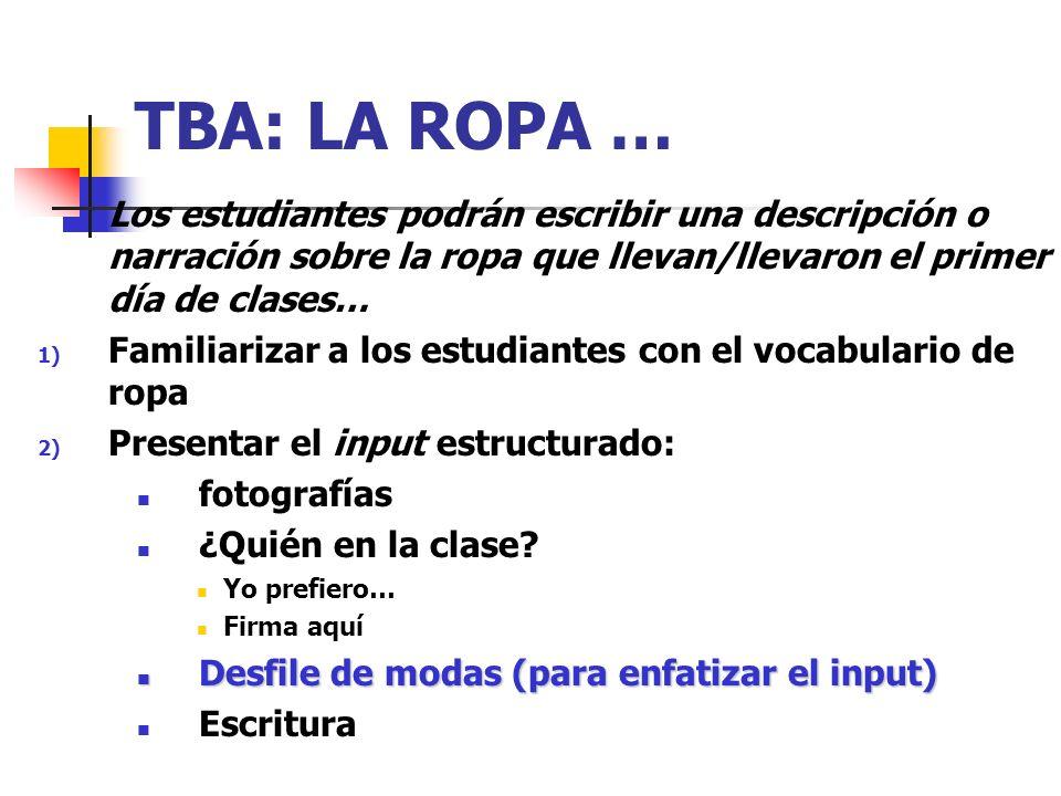 TBA: LA ROPA … Los estudiantes podrán escribir una descripción o narración sobre la ropa que llevan/llevaron el primer día de clases…