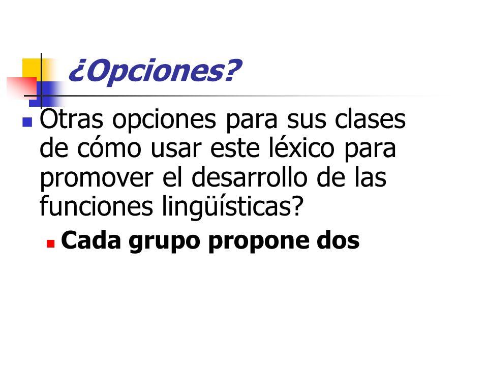 ¿Opciones Otras opciones para sus clases de cómo usar este léxico para promover el desarrollo de las funciones lingüísticas