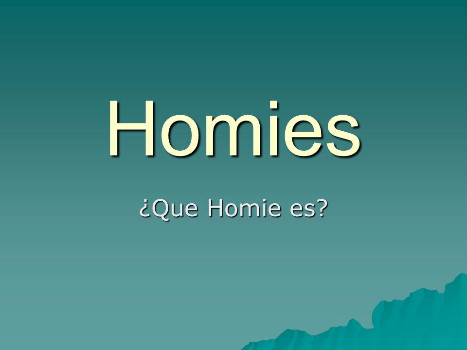Homies ¿Que Homie es