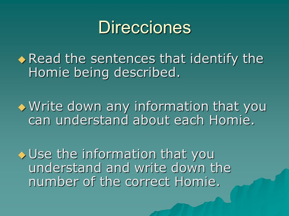 Direcciones Read the sentences that identify the Homie being described. Write down any information that you can understand about each Homie.