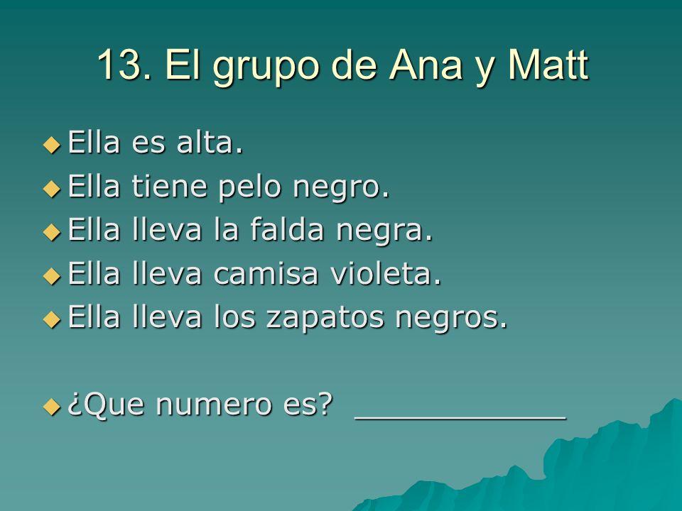 13. El grupo de Ana y Matt Ella es alta. Ella tiene pelo negro.