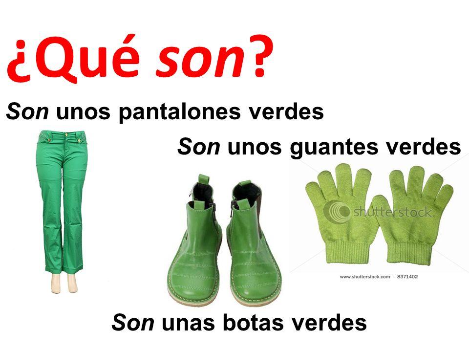 ¿Qué son Son unos pantalones verdes Son unos guantes verdes