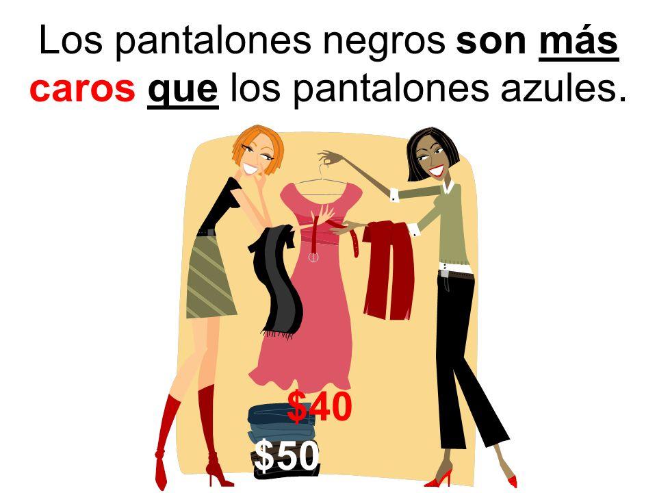 Los pantalones negros son más caros que los pantalones azules.
