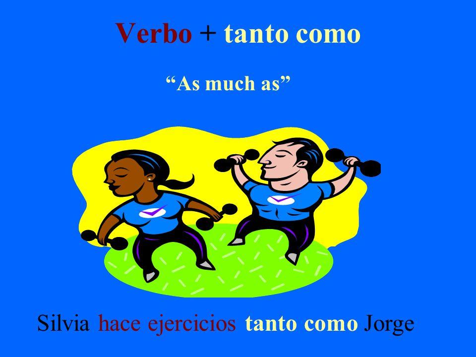 Verbo + tanto como Silvia hace ejercicios tanto como Jorge
