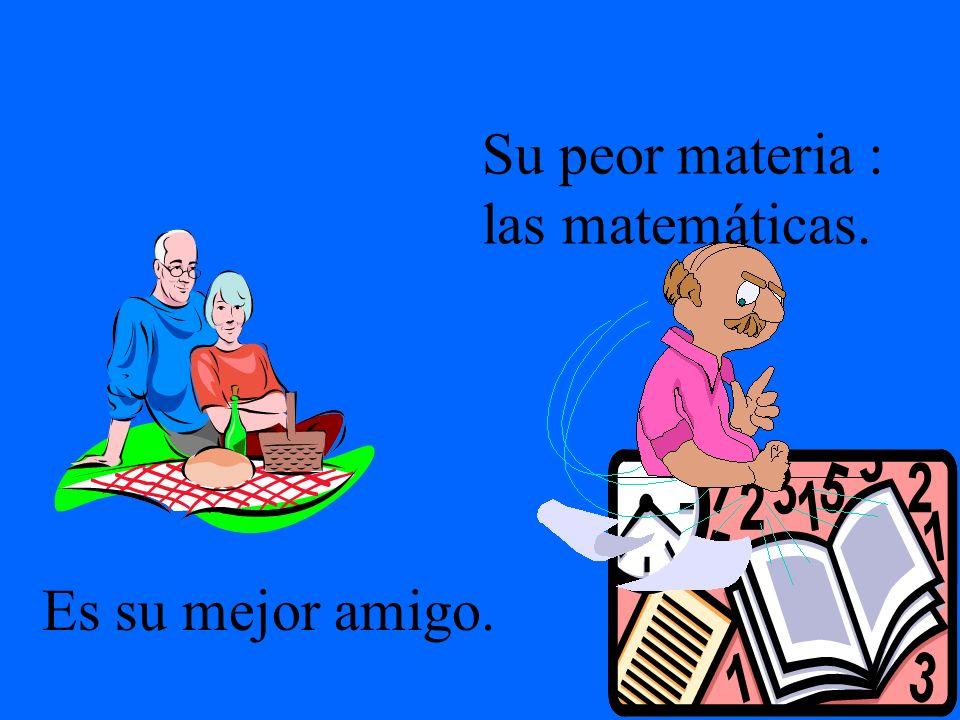 Su peor materia : las matemáticas.