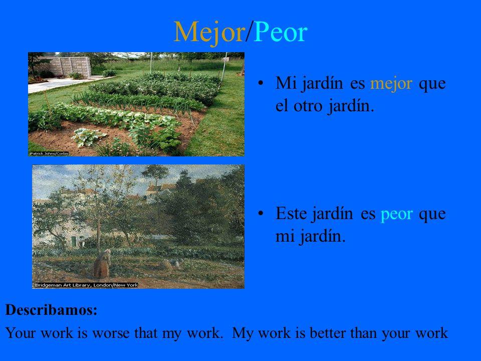 Mejor/Peor Mi jardín es mejor que el otro jardín.