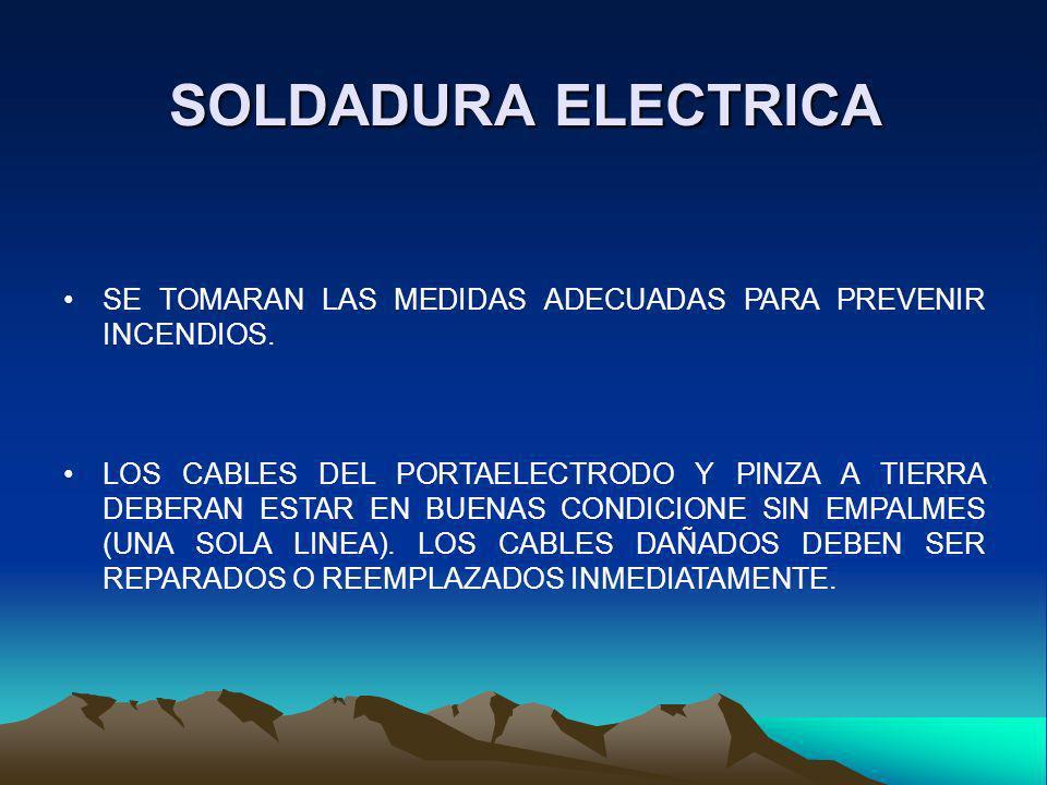 SOLDADURA ELECTRICA SE TOMARAN LAS MEDIDAS ADECUADAS PARA PREVENIR INCENDIOS.