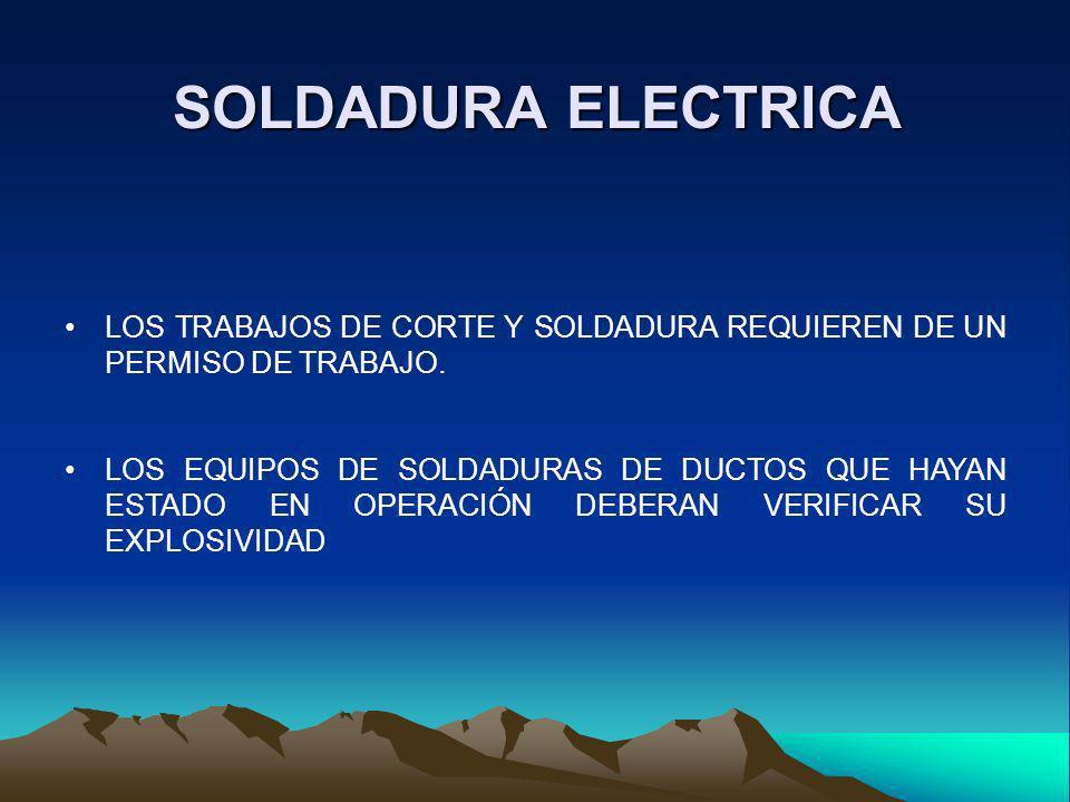 SOLDADURA ELECTRICA LOS TRABAJOS DE CORTE Y SOLDADURA REQUIEREN DE UN PERMISO DE TRABAJO.