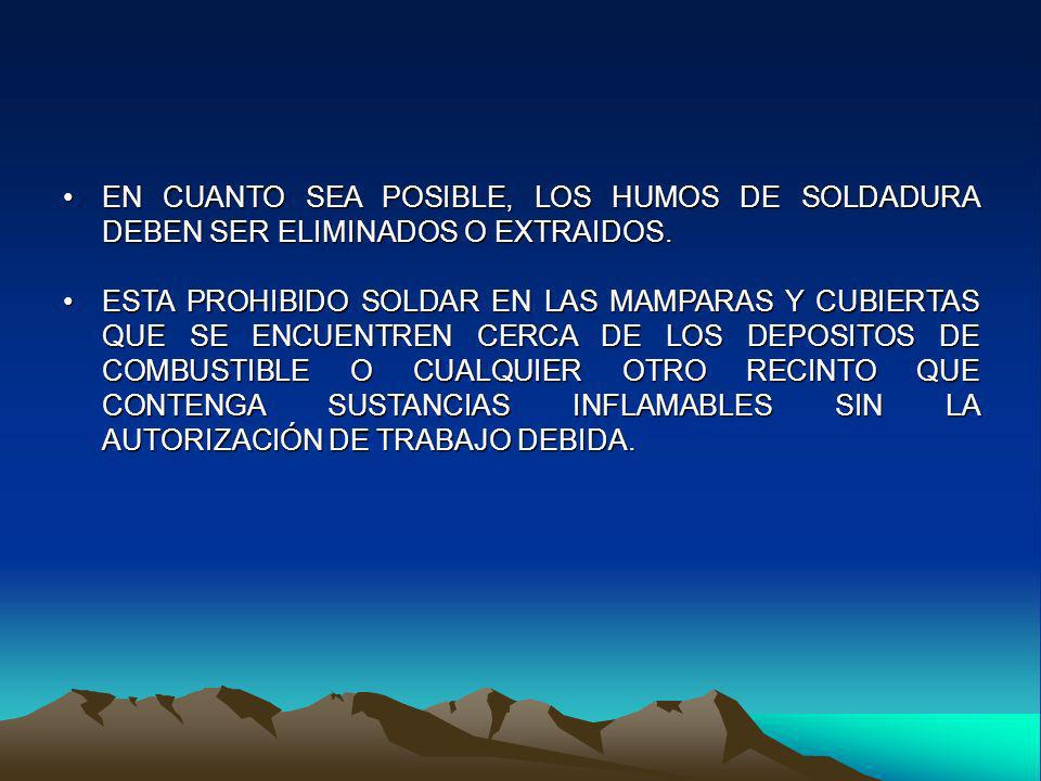 EN CUANTO SEA POSIBLE, LOS HUMOS DE SOLDADURA DEBEN SER ELIMINADOS O EXTRAIDOS.