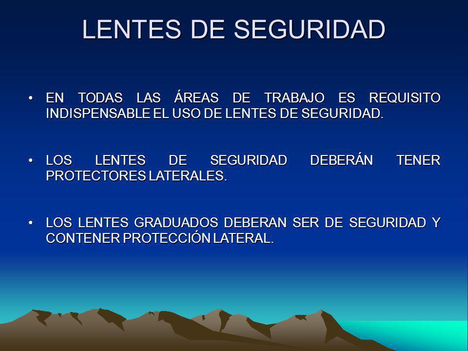 LENTES DE SEGURIDAD EN TODAS LAS ÁREAS DE TRABAJO ES REQUISITO INDISPENSABLE EL USO DE LENTES DE SEGURIDAD.