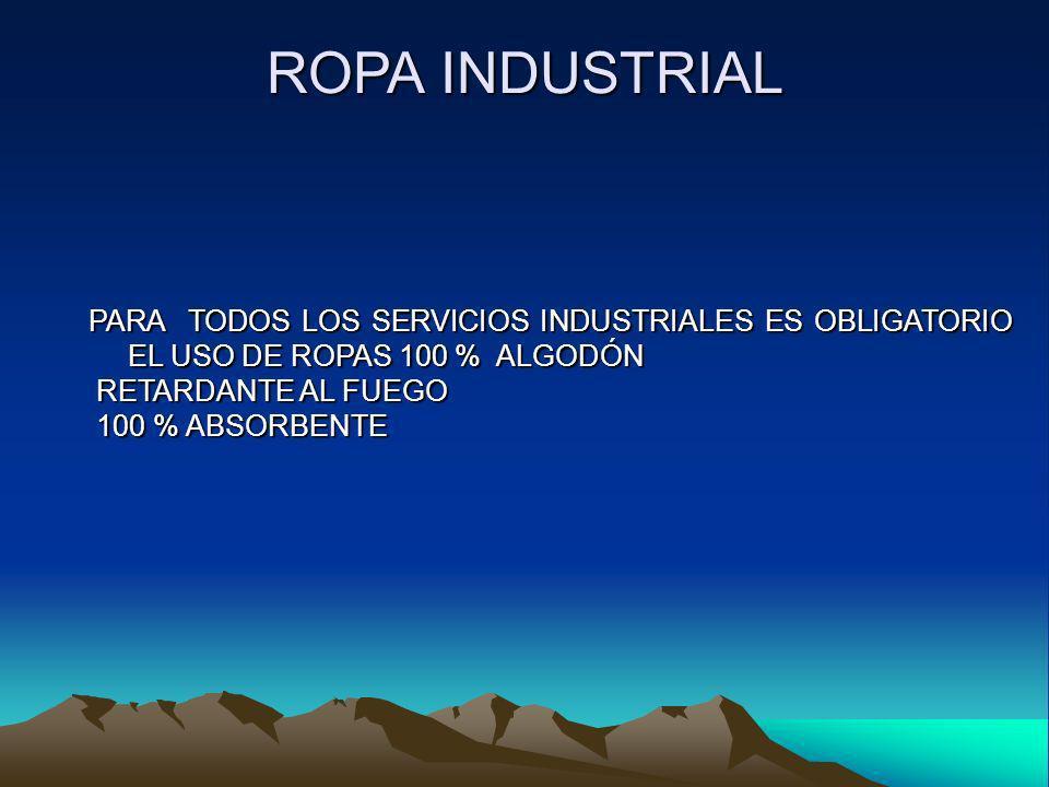 ROPA INDUSTRIAL PARA TODOS LOS SERVICIOS INDUSTRIALES ES OBLIGATORIO EL USO DE ROPAS 100 % ALGODÓN.
