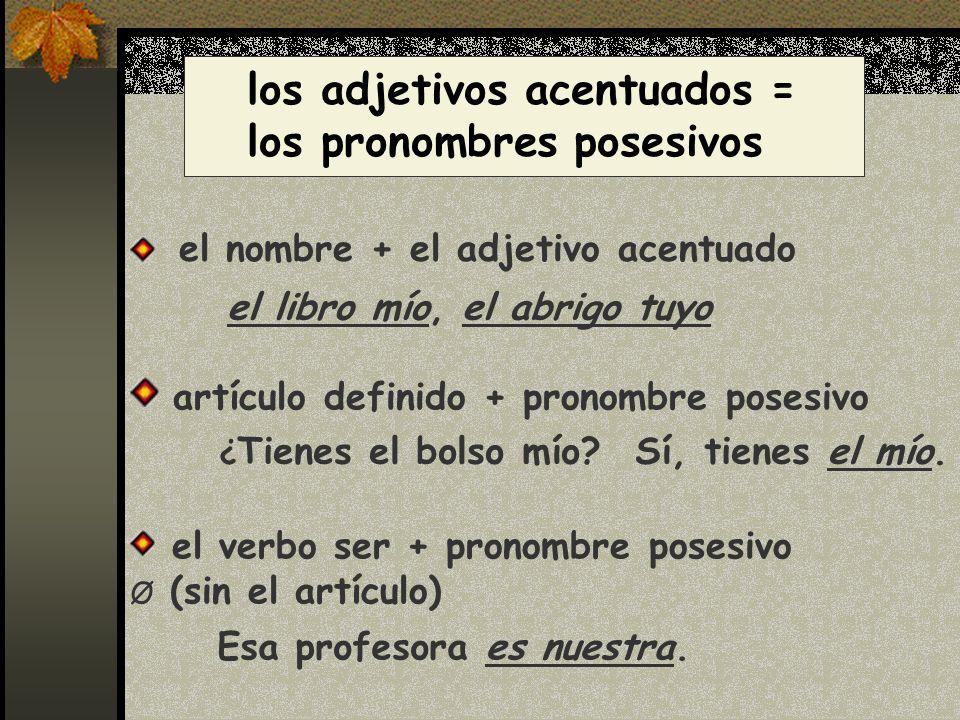 los adjetivos acentuados = los pronombres posesivos