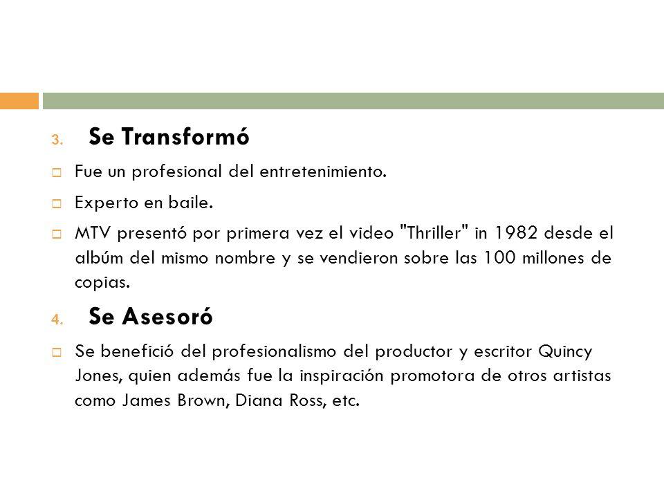 Se Transformó Se Asesoró Fue un profesional del entretenimiento.