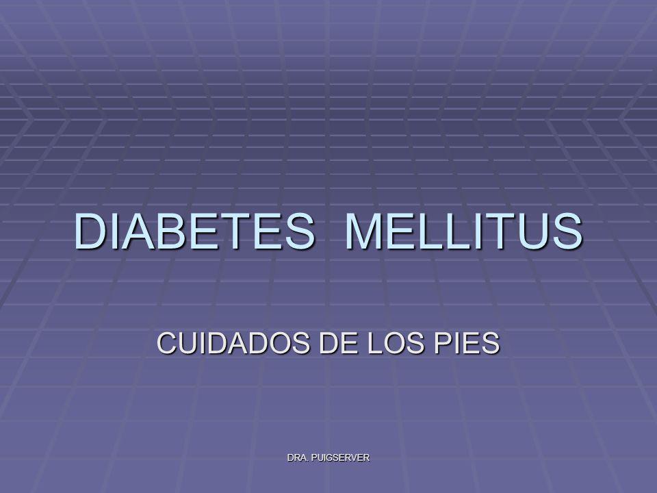 DIABETES MELLITUS CUIDADOS DE LOS PIES DRA. PUIGSERVER