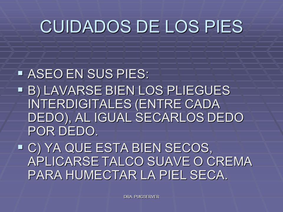 CUIDADOS DE LOS PIES ASEO EN SUS PIES: