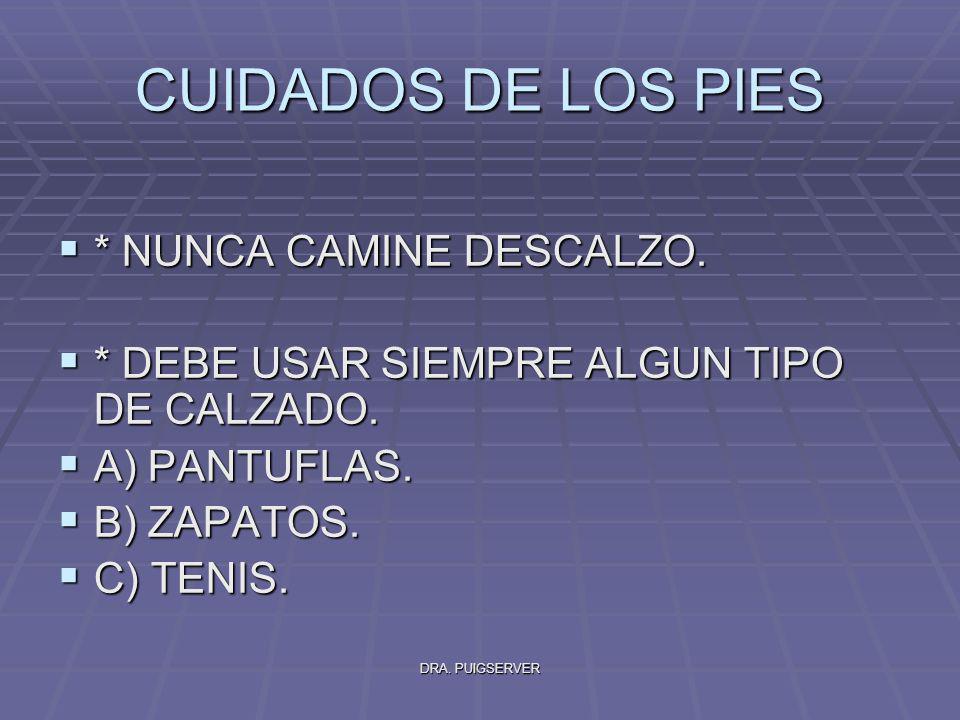 CUIDADOS DE LOS PIES * NUNCA CAMINE DESCALZO.