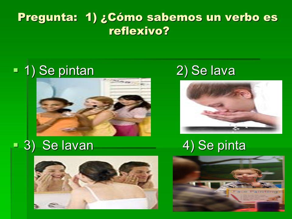 Pregunta: 1) ¿Cómo sabemos un verbo es reflexivo
