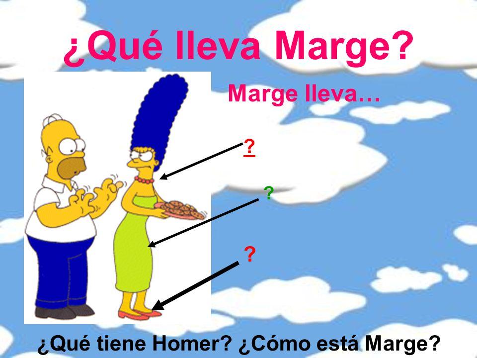¿Qué lleva Marge Marge lleva… ¿Qué tiene Homer ¿Cómo está Marge