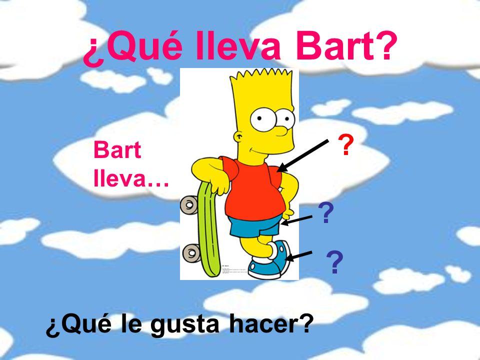 ¿Qué lleva Bart Bart lleva… ¿Qué le gusta hacer