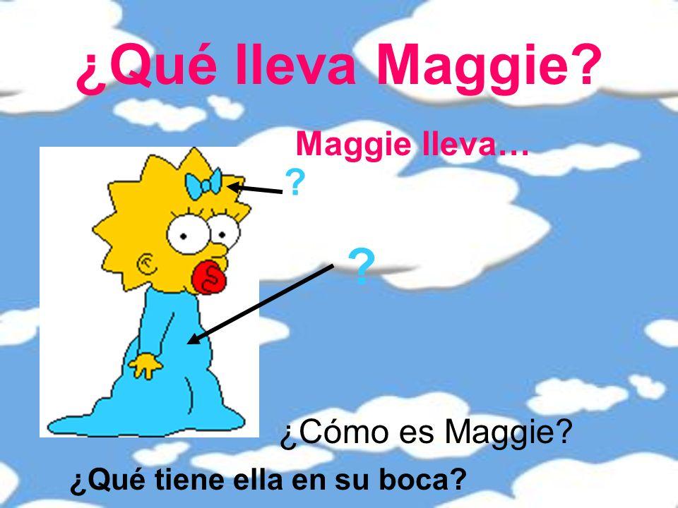 ¿Qué lleva Maggie Maggie lleva… ¿Cómo es Maggie