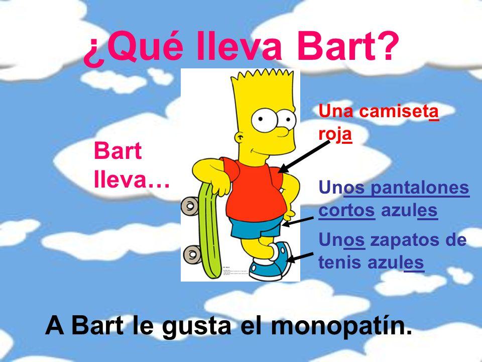 ¿Qué lleva Bart A Bart le gusta el monopatín. Bart lleva…