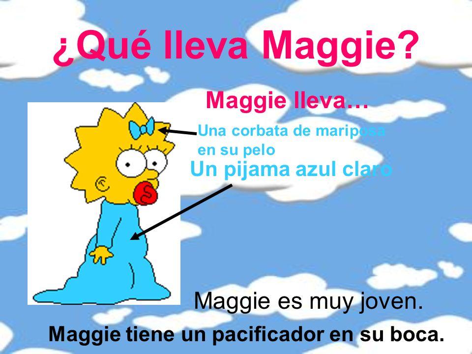 ¿Qué lleva Maggie Maggie lleva… Maggie es muy joven.