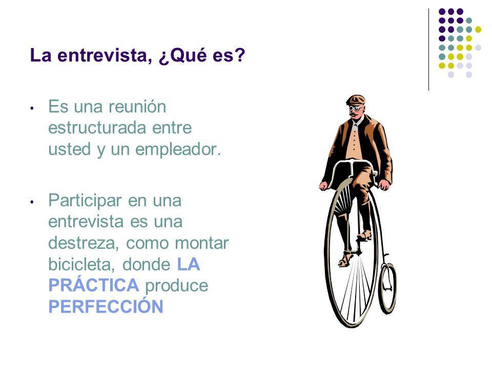 La entrevista, ¿Qué es Es una reunión estructurada entre usted y un empleador.