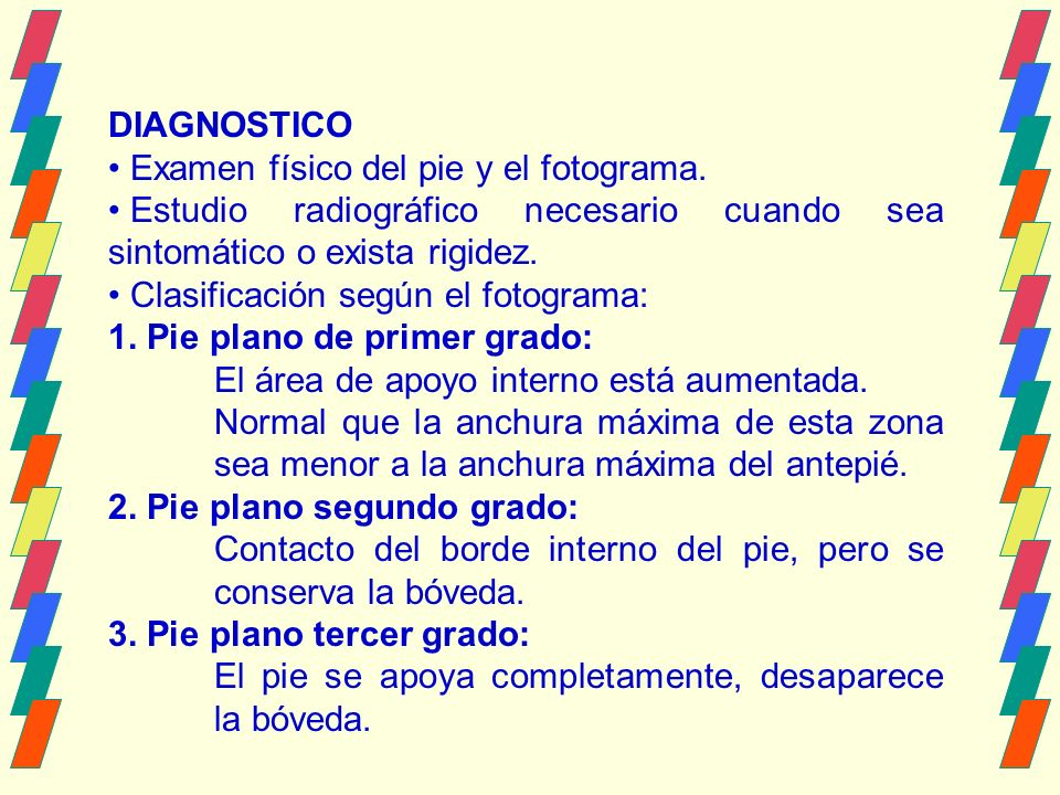 DIAGNOSTICO Examen físico del pie y el fotograma. Estudio radiográfico necesario cuando sea sintomático o exista rigidez.