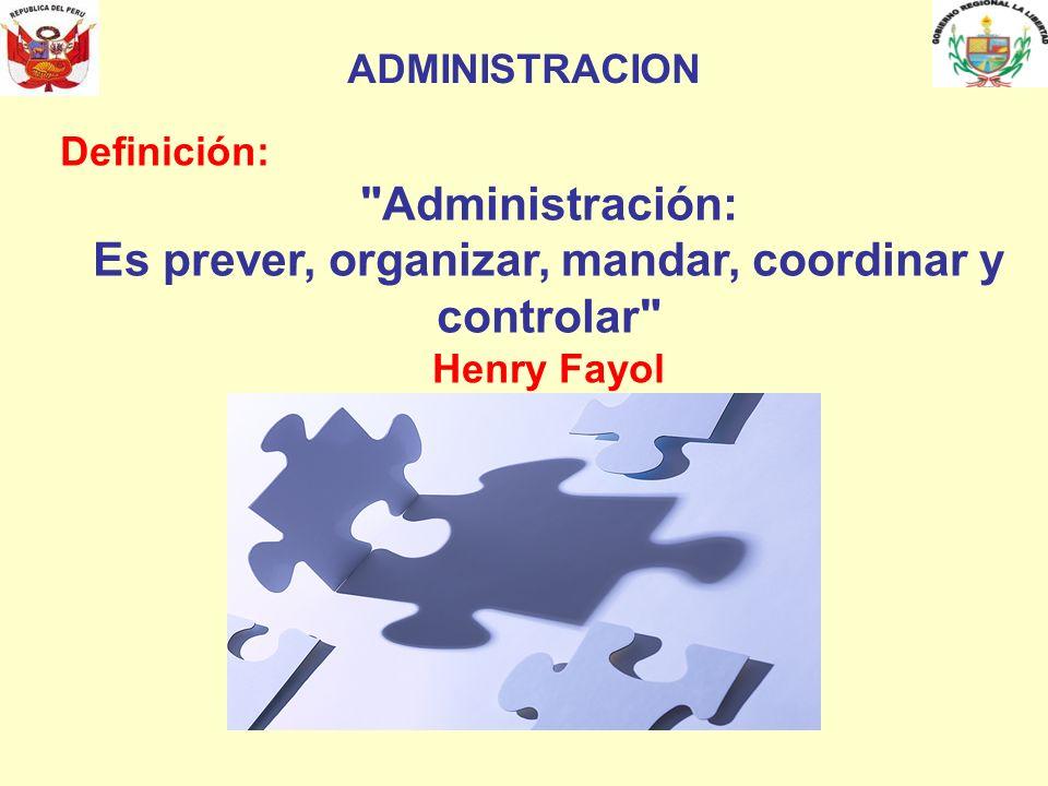 Es prever, organizar, mandar, coordinar y controlar
