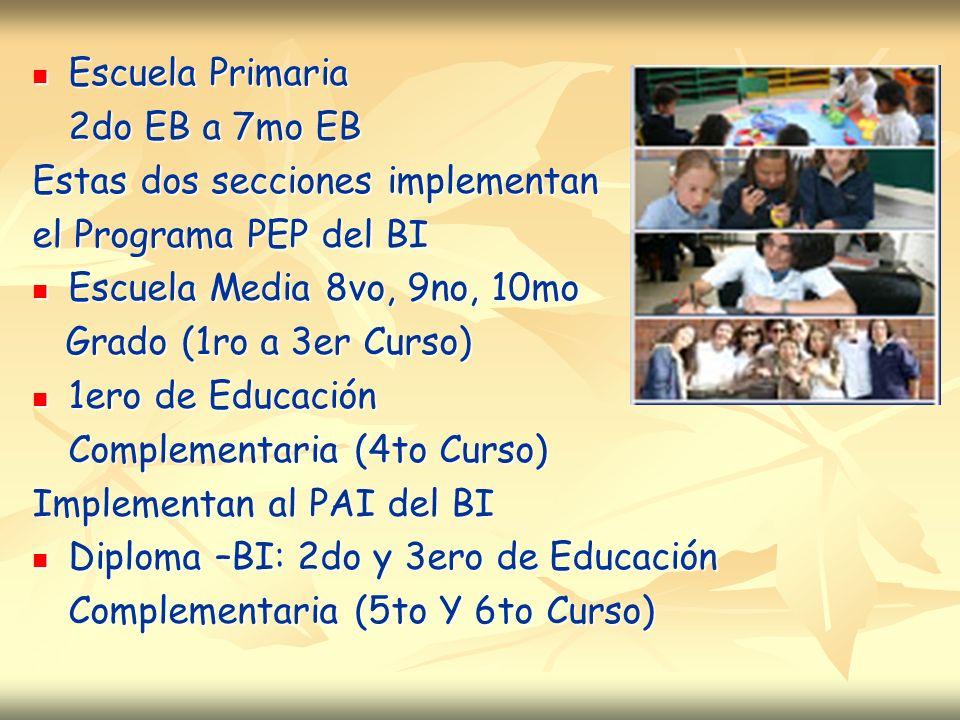 Escuela Primaria 2do EB a 7mo EB. Estas dos secciones implementan. el Programa PEP del BI. Escuela Media 8vo, 9no, 10mo.