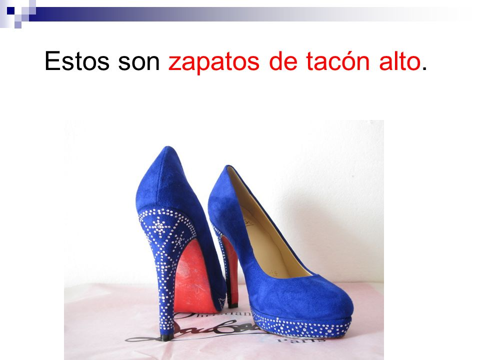 Estos son zapatos de tacón alto.