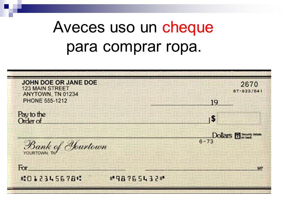 Aveces uso un cheque para comprar ropa.