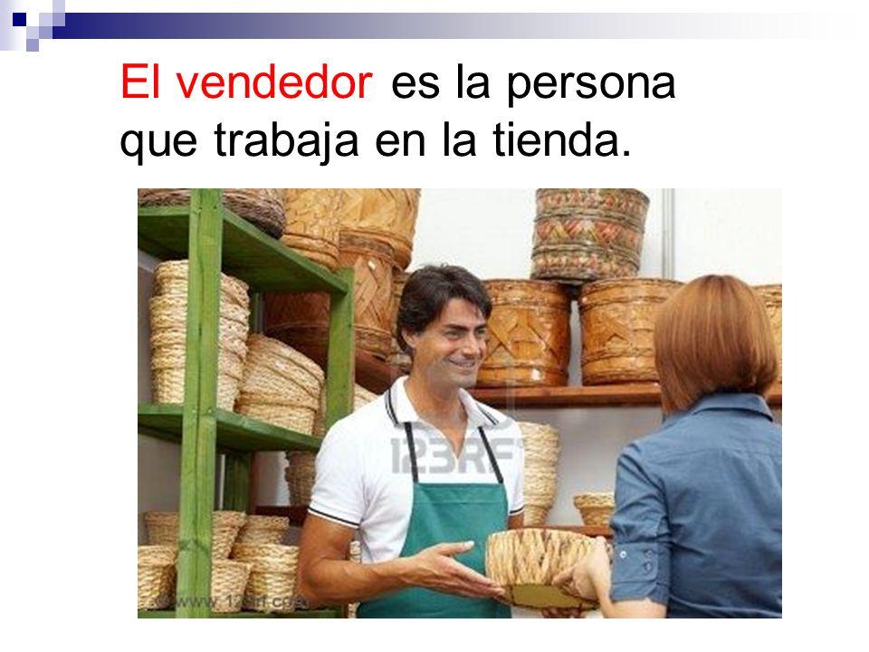 El vendedor es la persona que trabaja en la tienda.