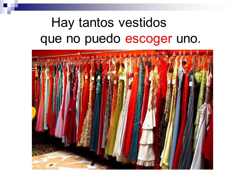 Hay tantos vestidos que no puedo escoger uno.