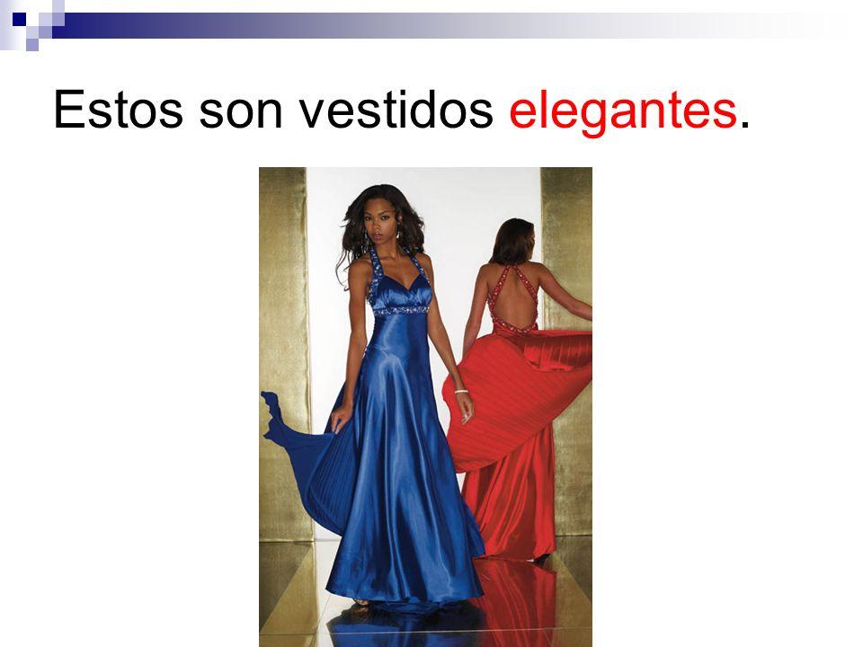 Estos son vestidos elegantes.