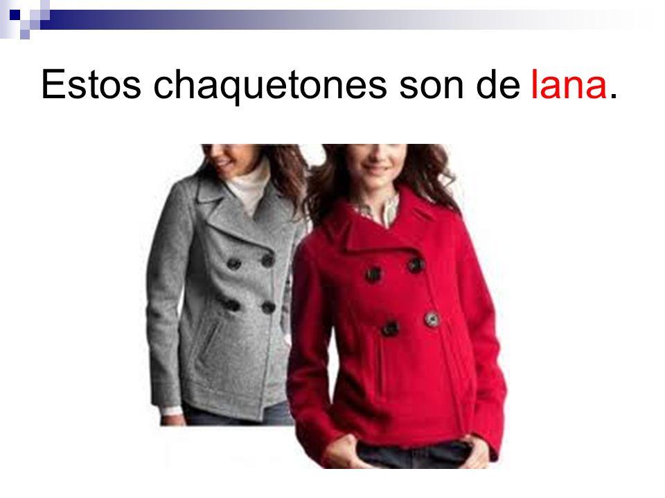 Estos chaquetones son de lana.