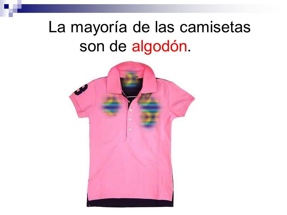 La mayoría de las camisetas son de algodón.