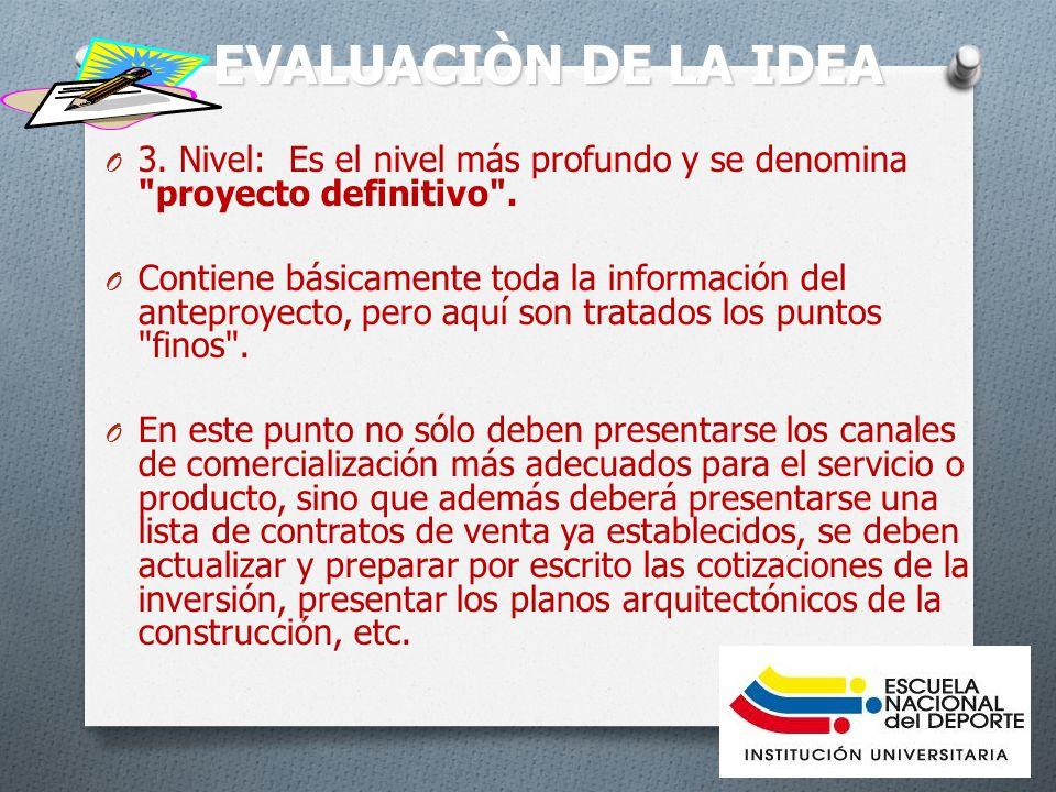 EVALUACIÒN DE LA IDEA 3. Nivel: Es el nivel más profundo y se denomina proyecto definitivo .