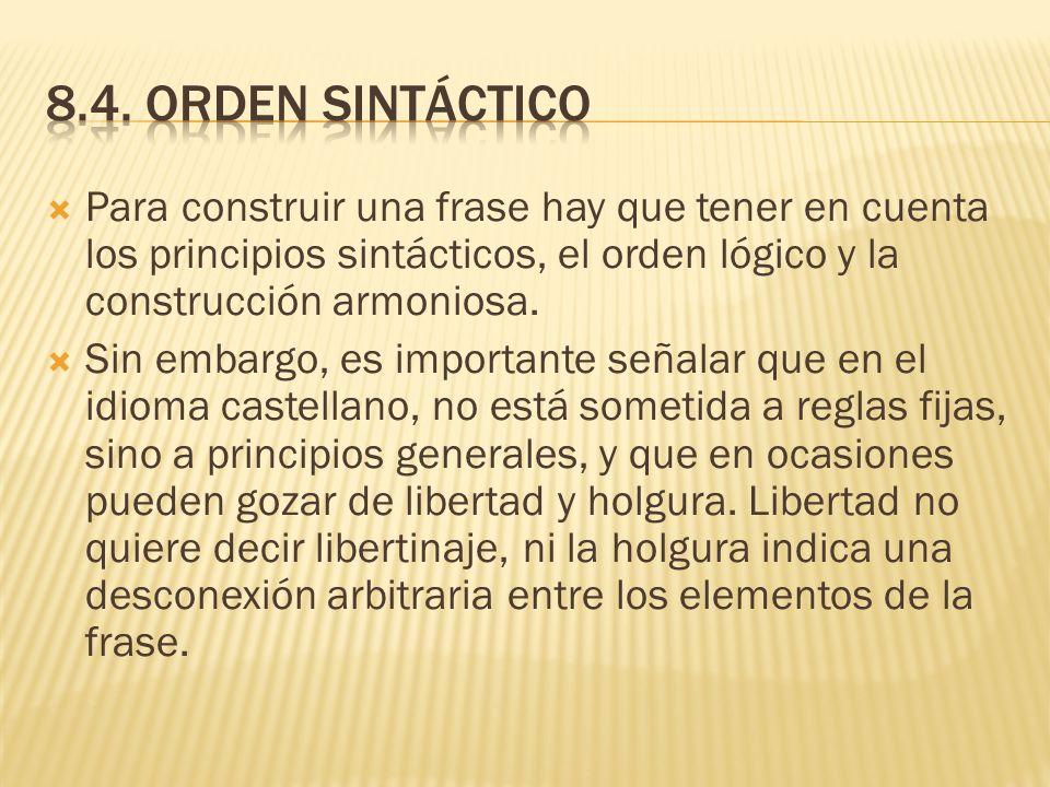 8.4. Orden sintáctico Para construir una frase hay que tener en cuenta los principios sintácticos, el orden lógico y la construcción armoniosa.