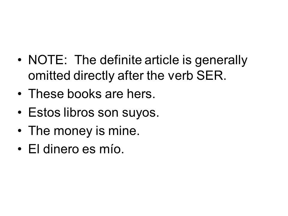 NOTE: The definite article is generally omitted directly after the verb SER.