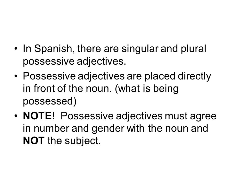 In Spanish, there are singular and plural possessive adjectives.