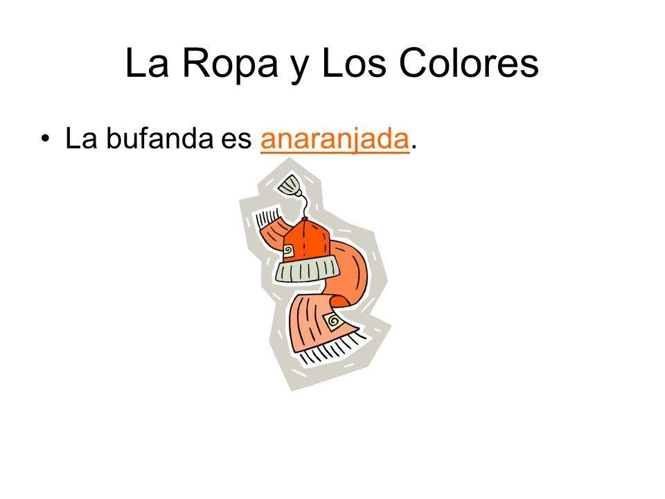La Ropa y Los Colores La bufanda es anaranjada.