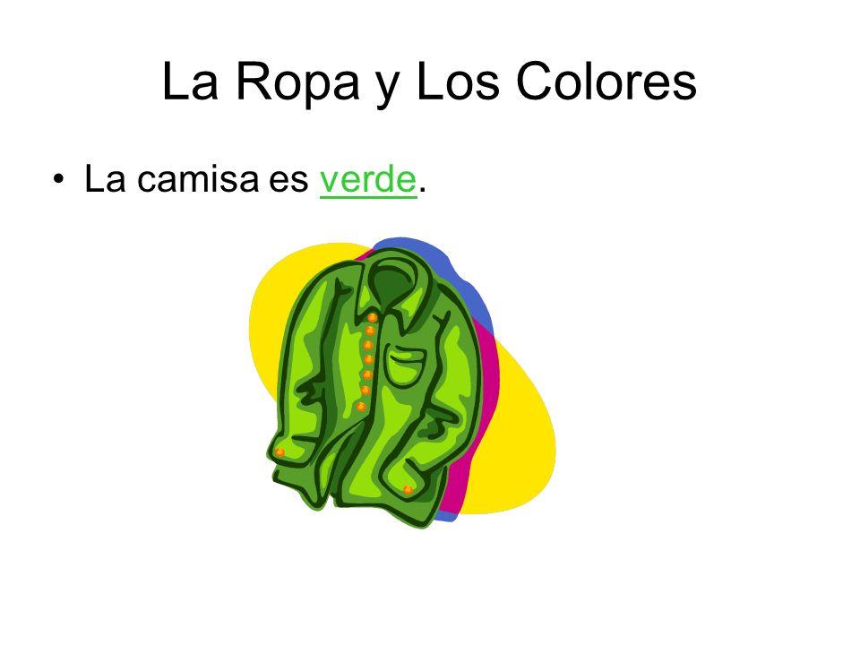 La Ropa y Los Colores La camisa es verde.