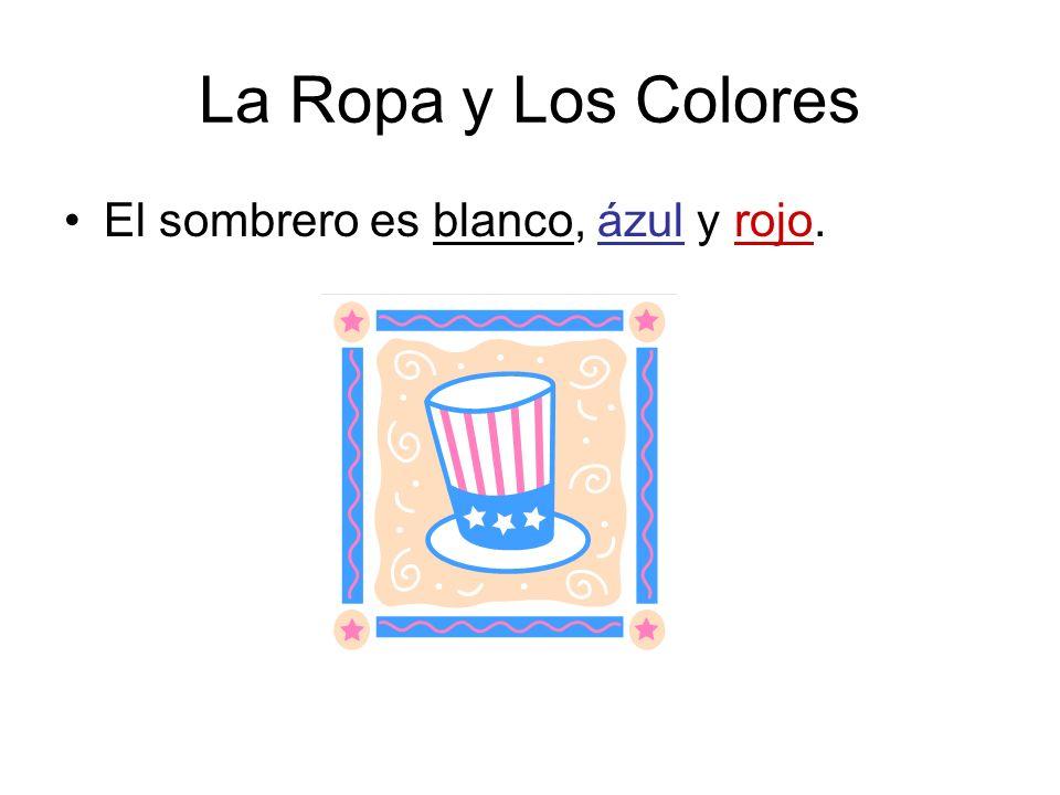 La Ropa y Los Colores El sombrero es blanco, ázul y rojo.