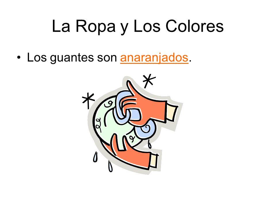 La Ropa y Los Colores Los guantes son anaranjados.