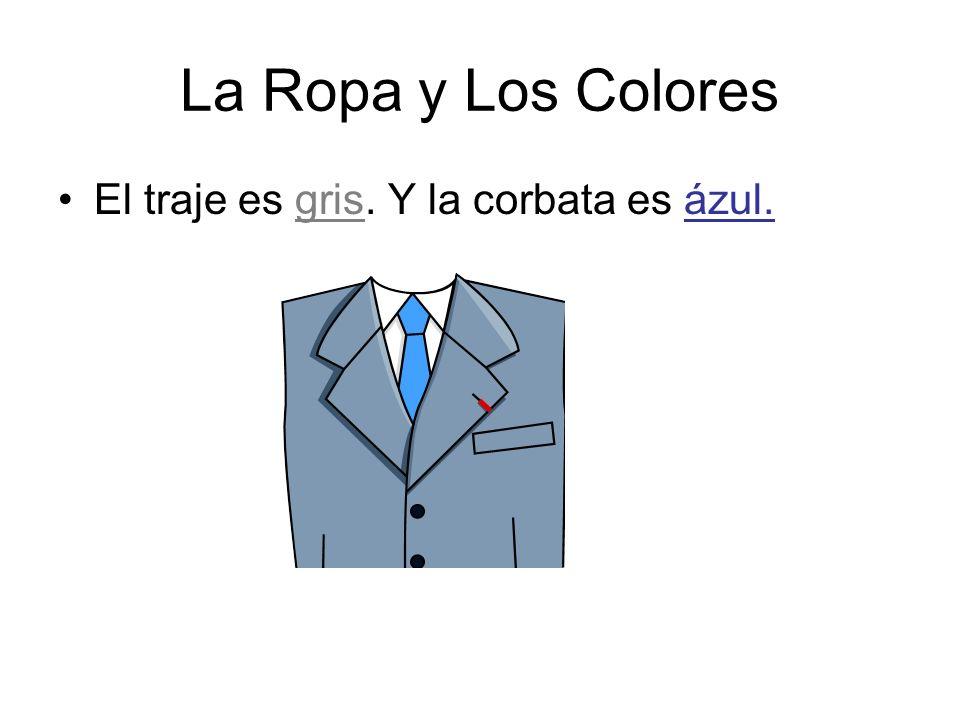 La Ropa y Los Colores El traje es gris. Y la corbata es ázul.
