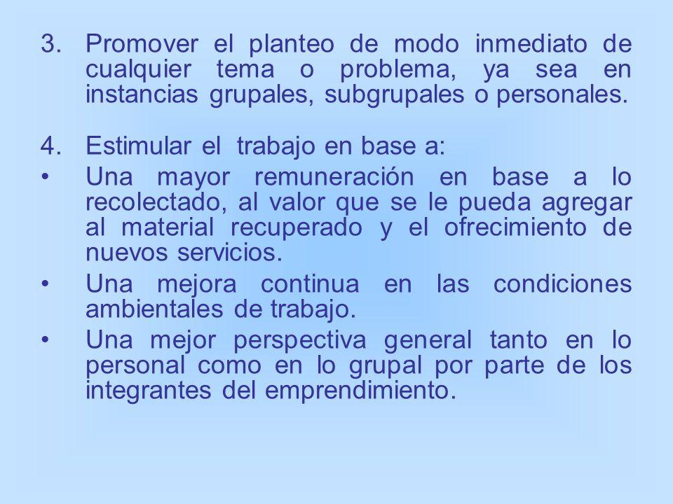 Promover el planteo de modo inmediato de cualquier tema o problema, ya sea en instancias grupales, subgrupales o personales.