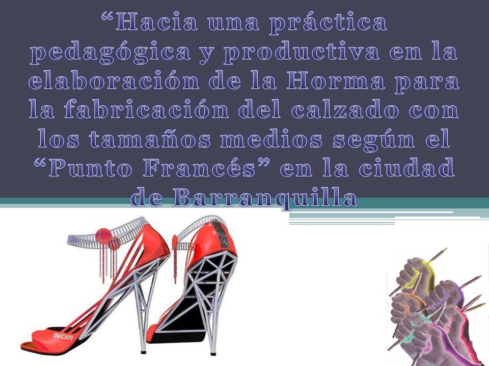 Hacia una práctica pedagógica y productiva en la elaboración de la Horma para la fabricación del calzado con los tamaños medios según el Punto Francés en la ciudad de Barranquilla