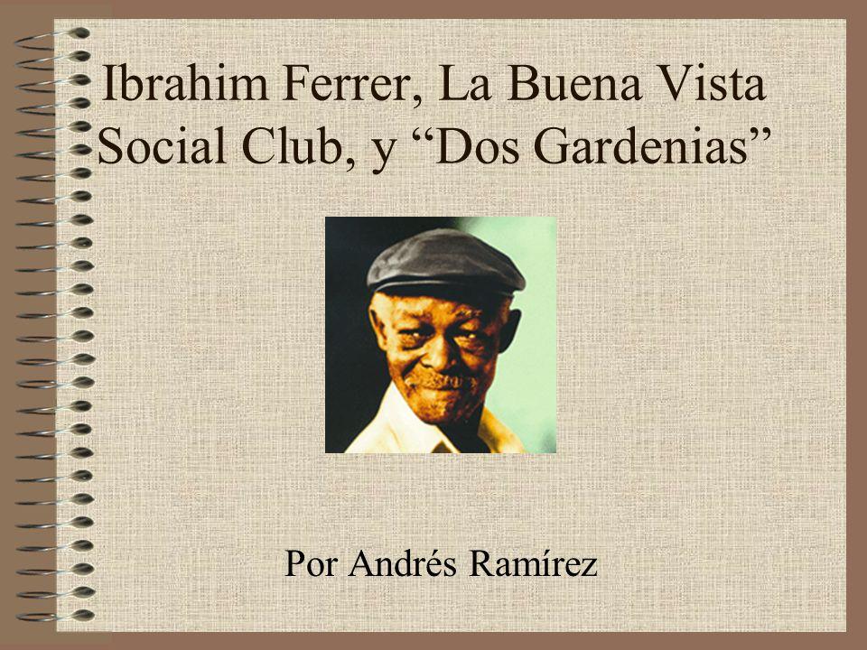 Ibrahim Ferrer, La Buena Vista Social Club, y Dos Gardenias