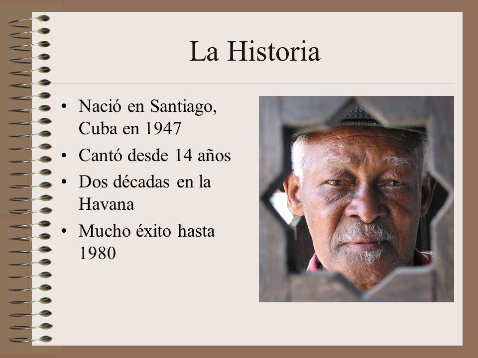 La Historia Nació en Santiago, Cuba en 1947 Cantó desde 14 años